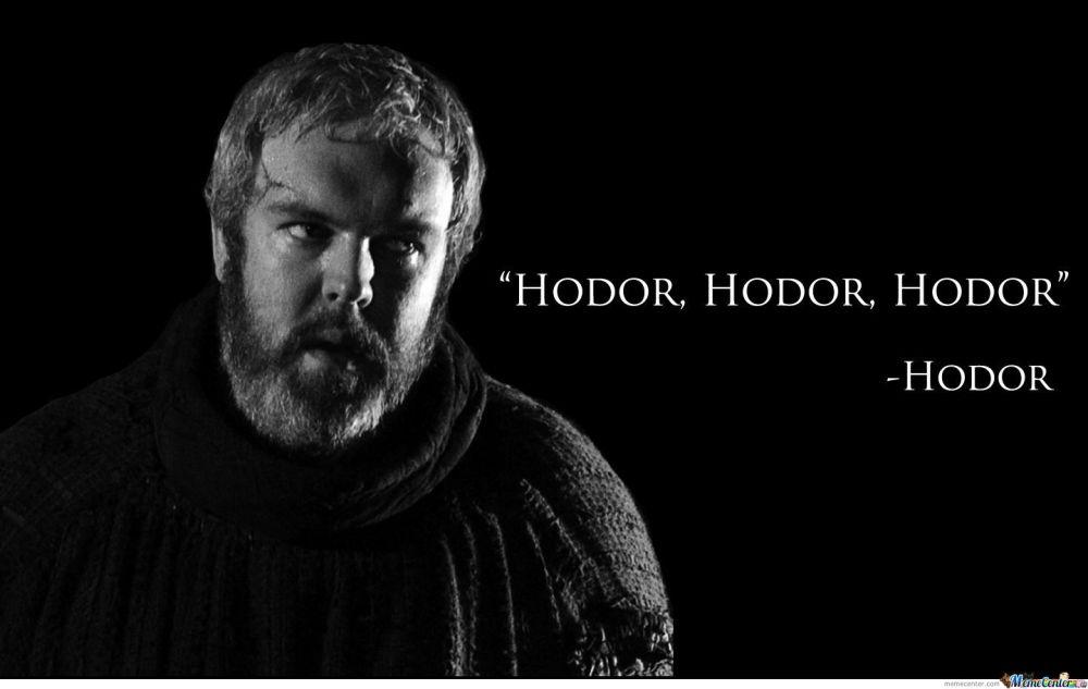 Hodor. Hodor, Hodor.